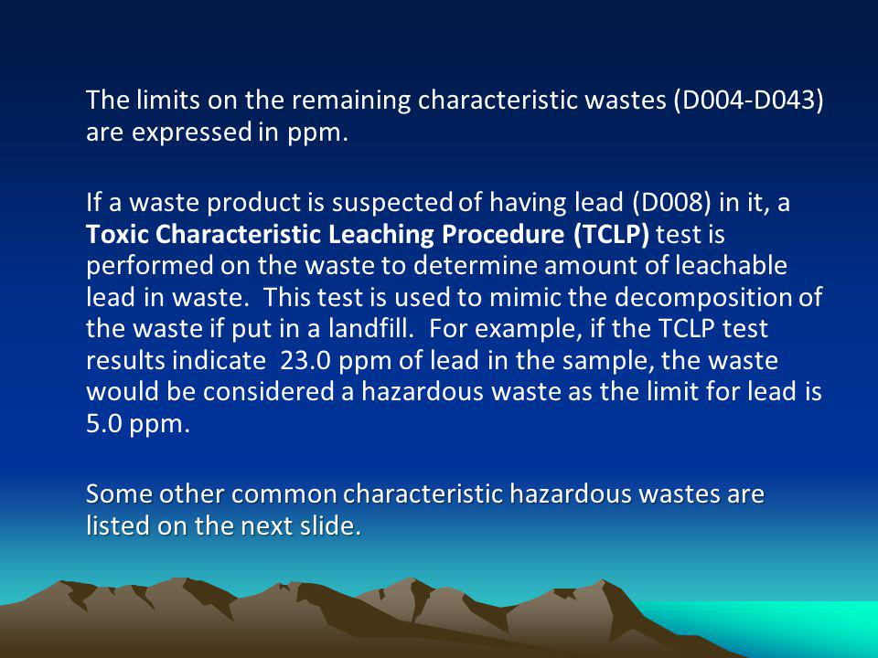The limits on the remaining characteristic wastes (D004-D043) are expressed in ppm.