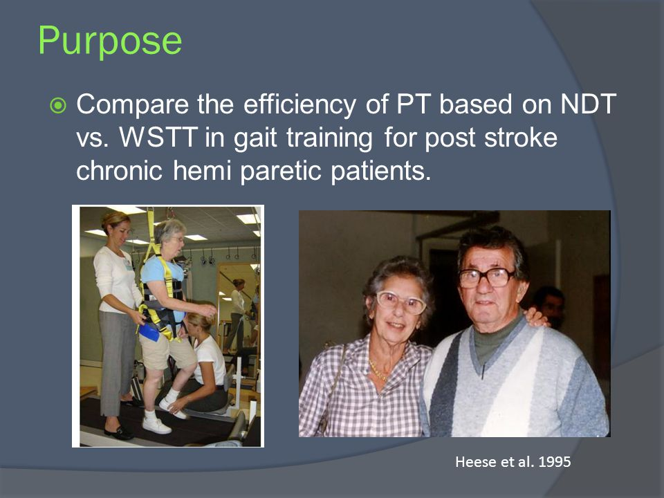 Purpose Compare the efficiency of PT based on NDT vs. WSTT in gait training for post stroke chronic hemi paretic patients.