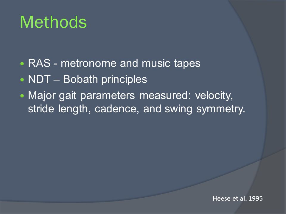 Methods RAS - metronome and music tapes NDT – Bobath principles