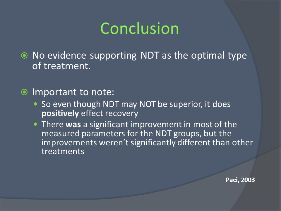 Conclusion No evidence supporting NDT as the optimal type of treatment. Important to note:
