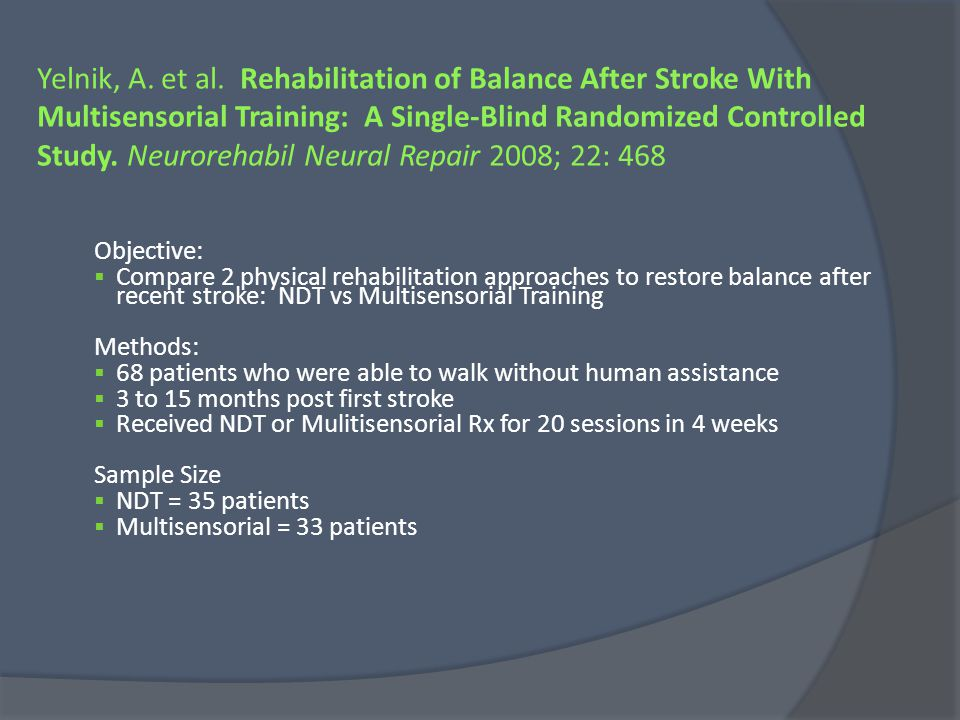 Yelnik, A. et al. Rehabilitation of Balance After Stroke With Multisensorial Training: A Single-Blind Randomized Controlled Study. Neurorehabil Neural Repair 2008; 22: 468