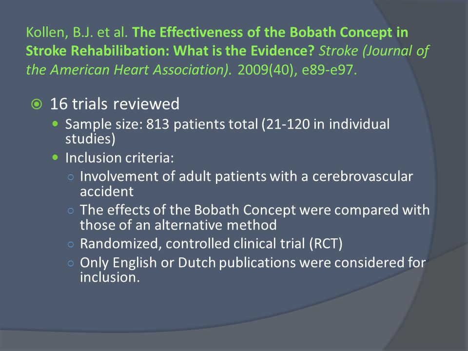 Kollen, B.J. et al. The Effectiveness of the Bobath Concept in Stroke Rehabilibation: What is the Evidence Stroke (Journal of the American Heart Association). 2009(40), e89-e97.