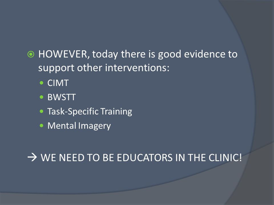 HOWEVER, today there is good evidence to support other interventions: