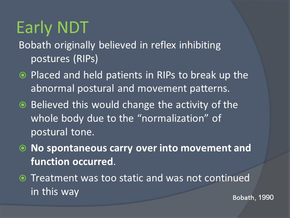 Early NDT Bobath originally believed in reflex inhibiting postures (RIPs)