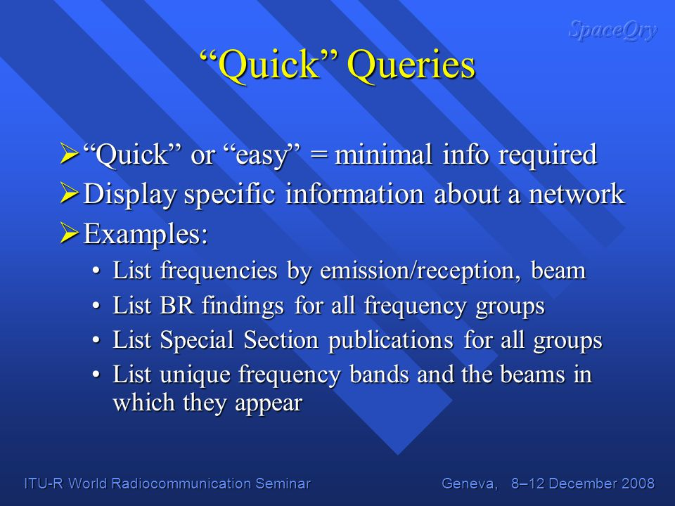 Quick Queries Quick or easy = minimal info required