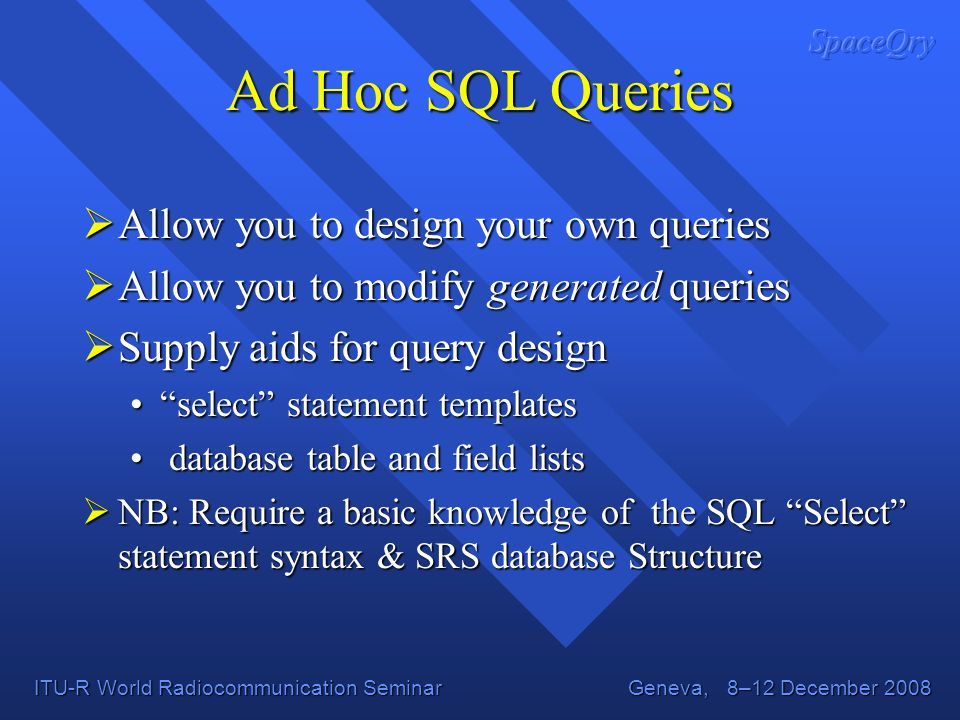 Ad Hoc SQL Queries Allow you to design your own queries