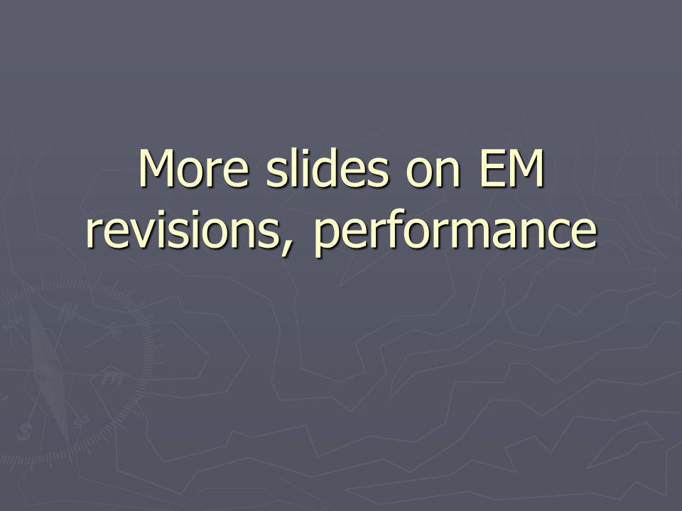 More slides on EM revisions, performance