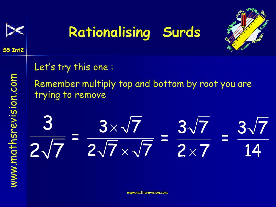 Rationalising Surds Let's try this one :