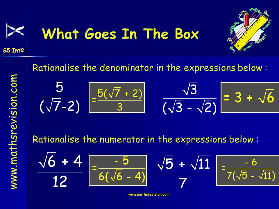 What Goes In The Box S5 Int2. Rationalise the denominator in the expressions below : Rationalise the numerator in the expressions below :