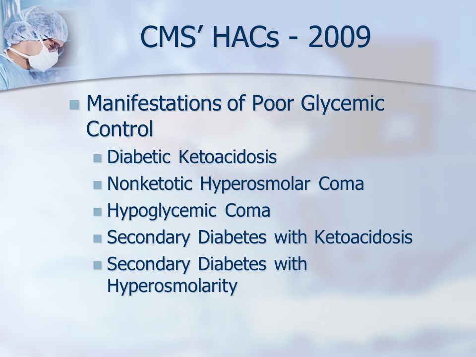 CMS' HACs - 2009 Manifestations of Poor Glycemic Control
