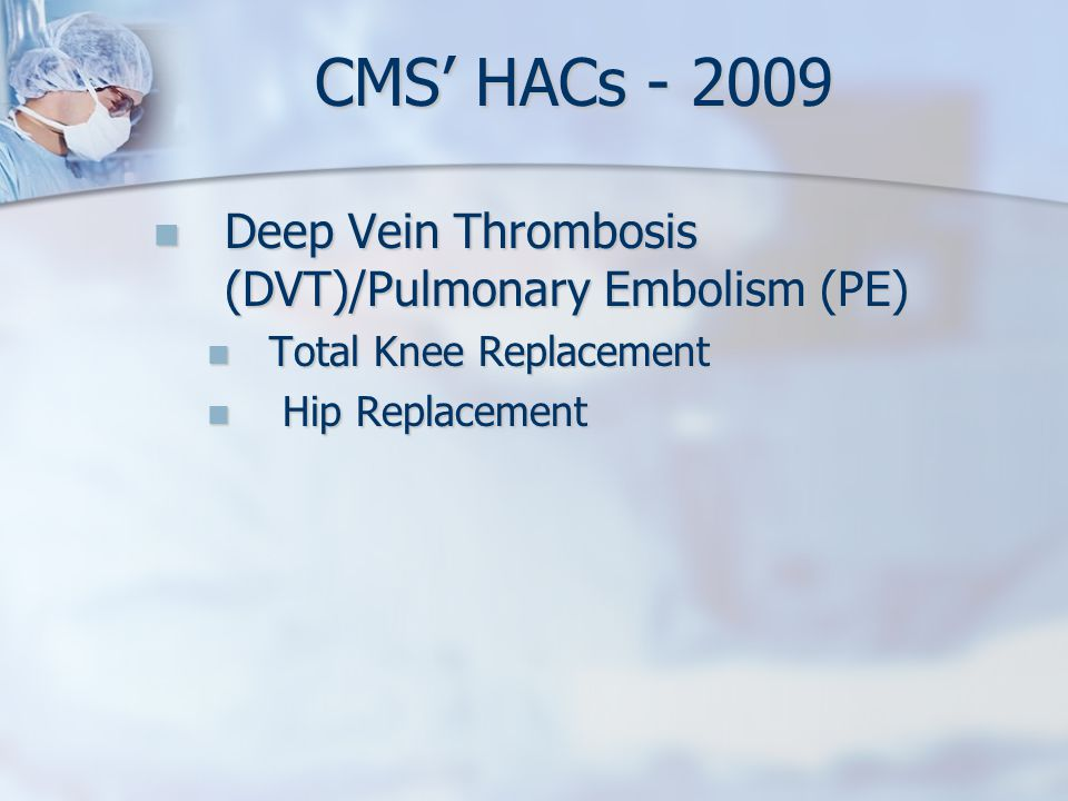 CMS' HACs - 2009 Deep Vein Thrombosis (DVT)/Pulmonary Embolism (PE)