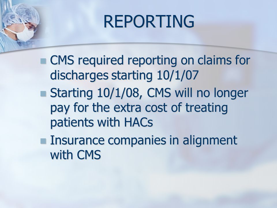 REPORTING CMS required reporting on claims for discharges starting 10/1/07.