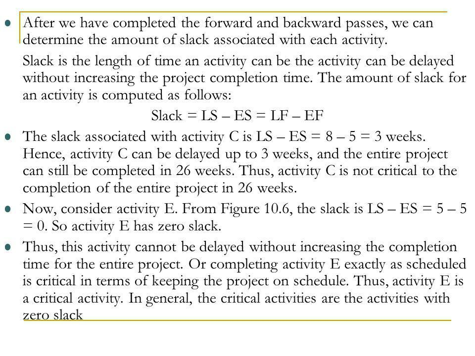 After we have completed the forward and backward passes, we can determine the amount of slack associated with each activity.