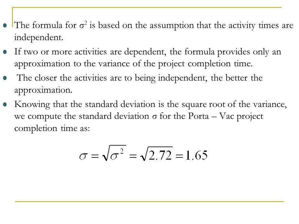 The formula for σ2 is based on the assumption that the activity times are independent.