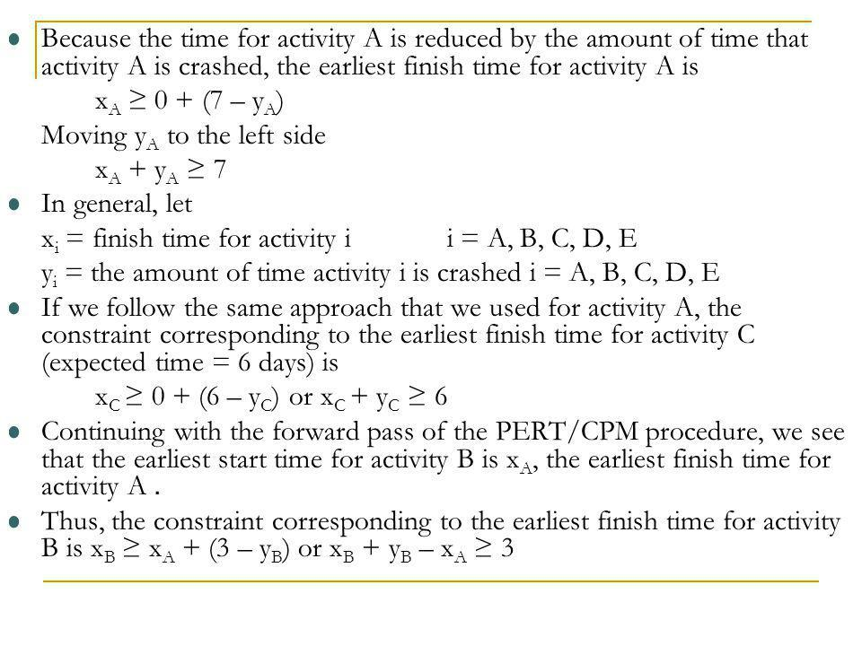 Because the time for activity A is reduced by the amount of time that activity A is crashed, the earliest finish time for activity A is