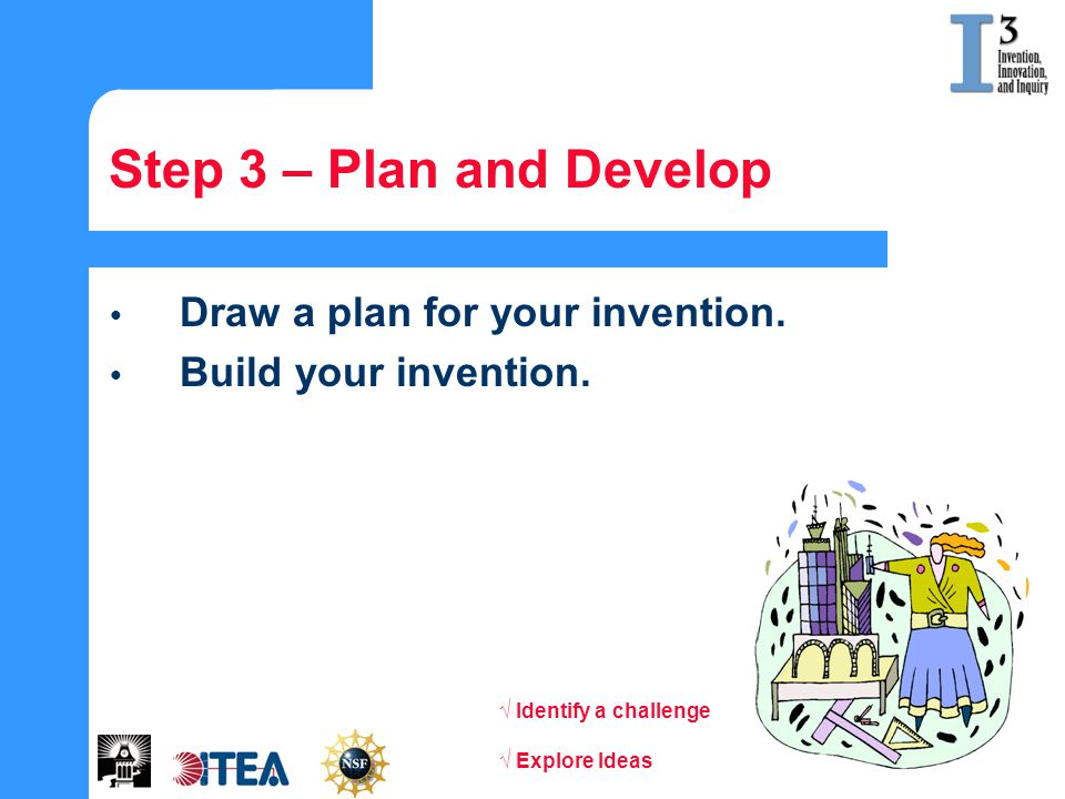 Step 3 – Plan and Develop Draw a plan for your invention.