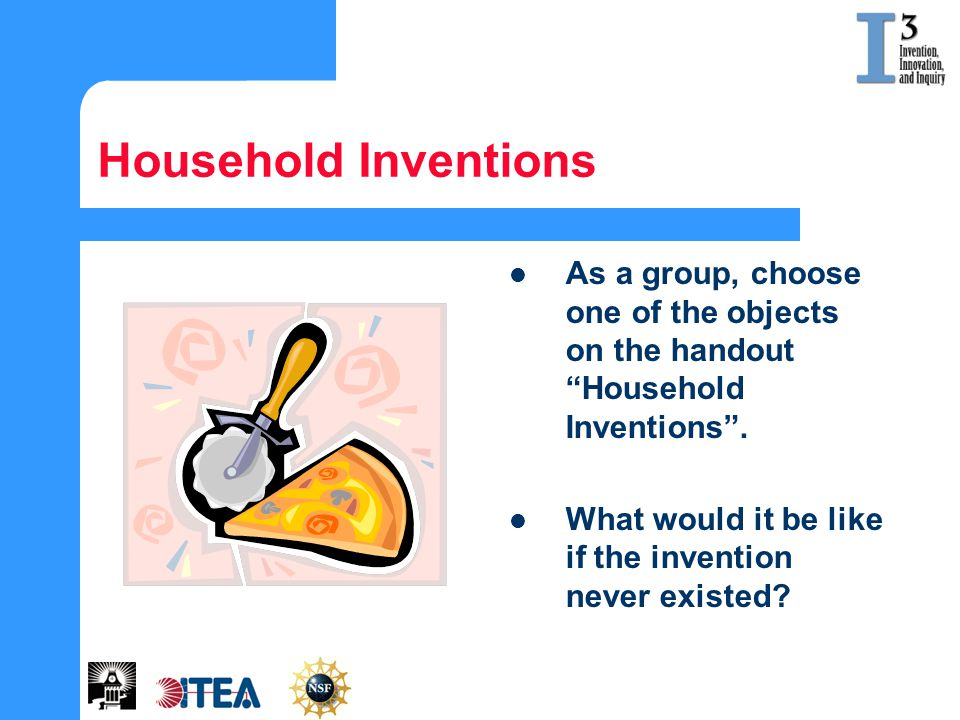 Household Inventions As a group, choose one of the objects on the handout Household Inventions .