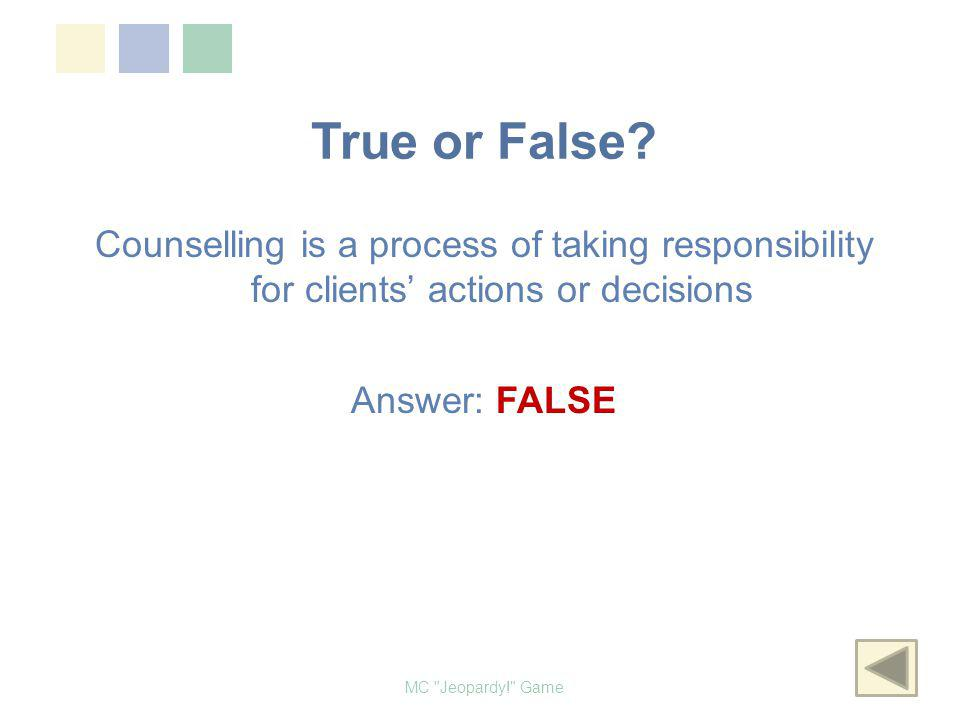 True or False Counselling is a process of taking responsibility for clients' actions or decisions.