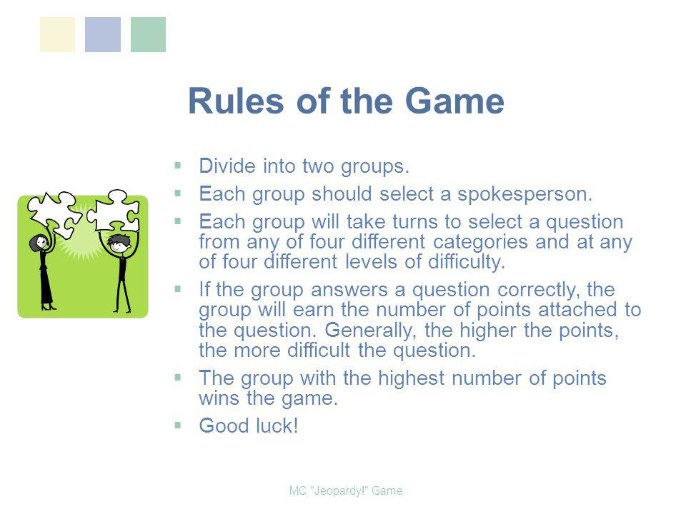 Rules of the Game Divide into two groups.