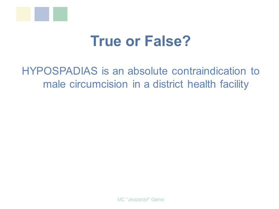 True or False HYPOSPADIAS is an absolute contraindication to male circumcision in a district health facility.