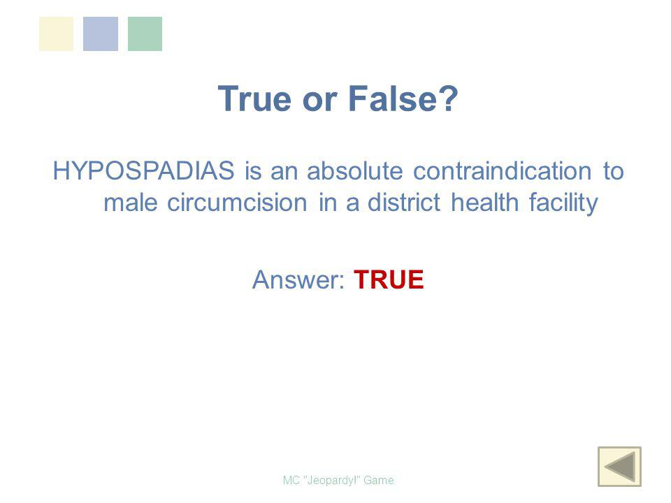 True or False HYPOSPADIAS is an absolute contraindication to male circumcision in a district health facility Answer: TRUE
