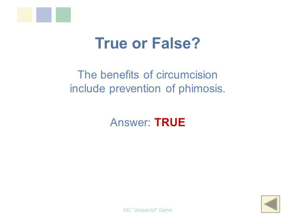The benefits of circumcision include prevention of phimosis.