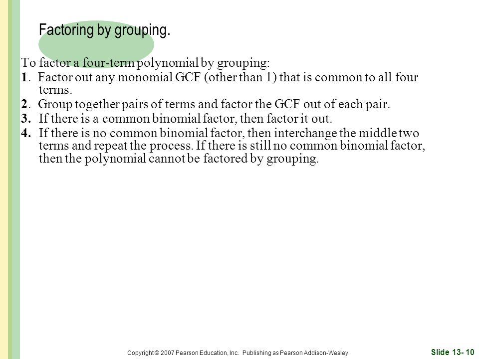 To factor a four-term polynomial by grouping: