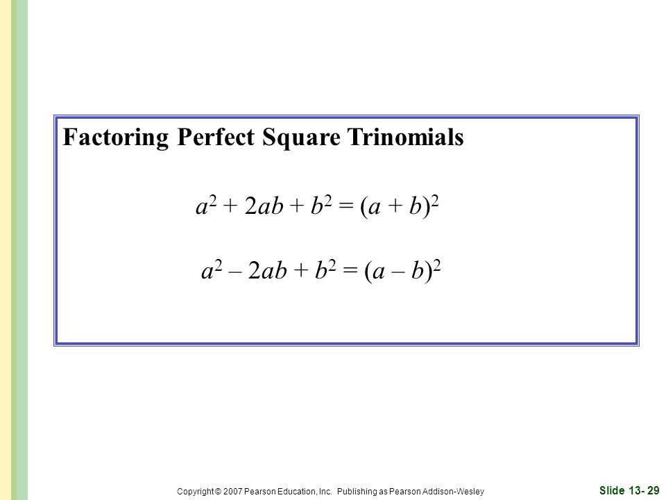 Factoring Perfect Square Trinomials a2 + 2ab + b2 = (a + b)2