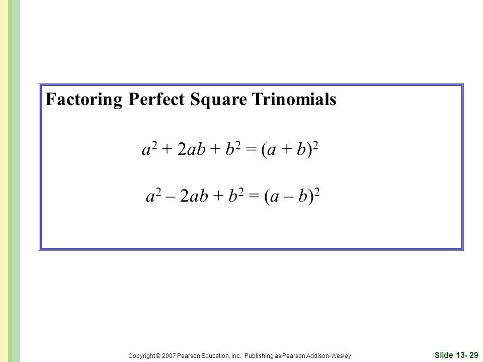 Factoring Perfect Square Trinomials a2 + 2ab + b2 = (a + b)2