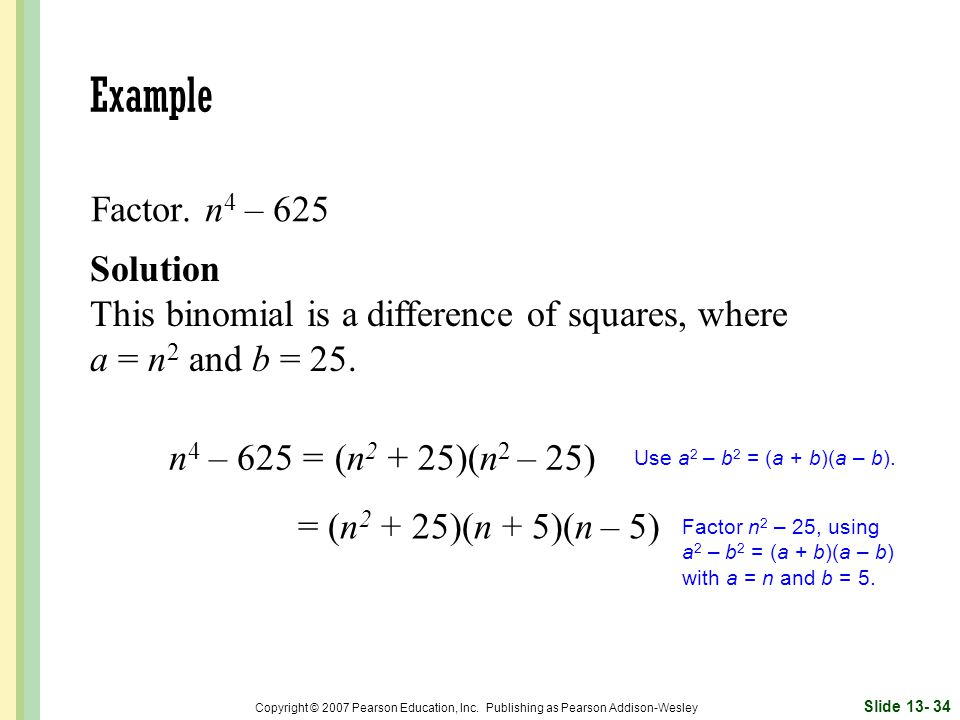 Example Factor. n4 – 625 Solution
