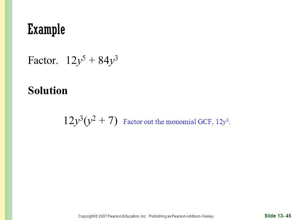 Example Factor. 12y5 + 84y3 Solution