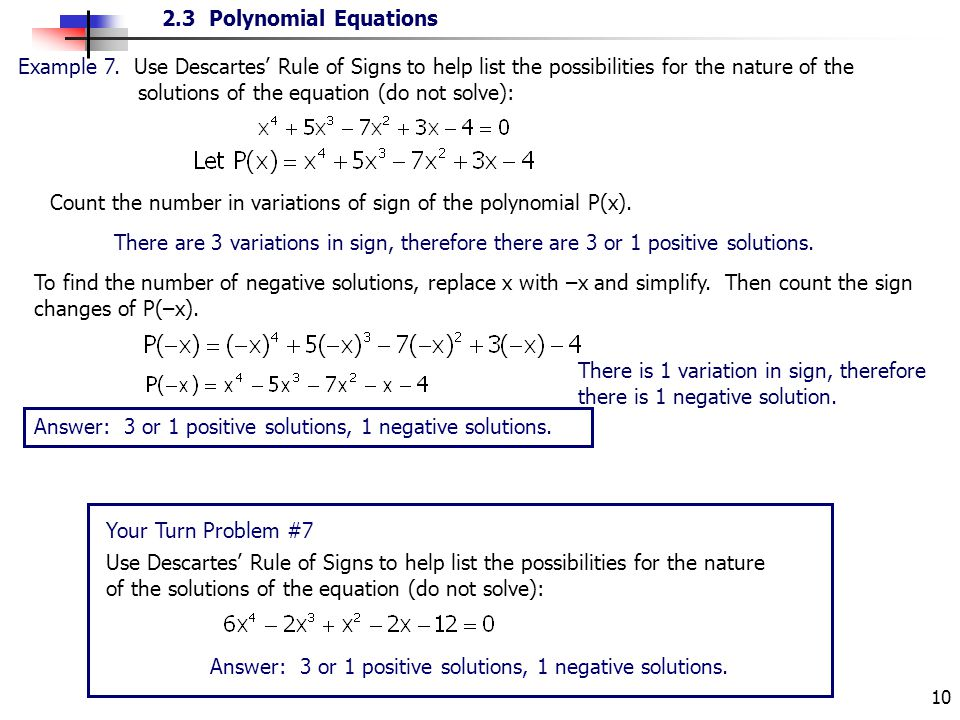 Example 7. Use Descartes' Rule of Signs to help list the possibilities for the nature of the solutions of the equation (do not solve):