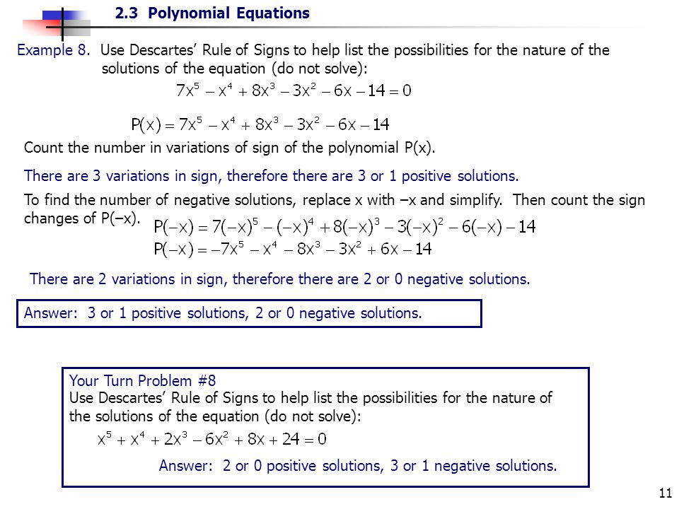 Example 8. Use Descartes' Rule of Signs to help list the possibilities for the nature of the solutions of the equation (do not solve):