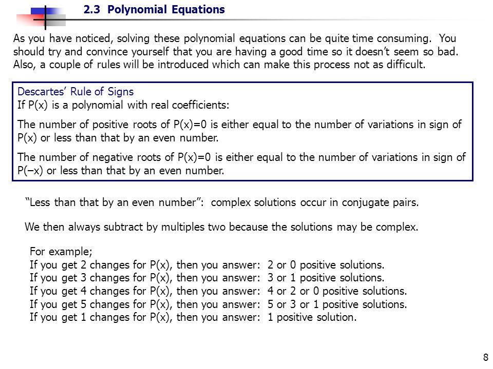 As you have noticed, solving these polynomial equations can be quite time consuming. You should try and convince yourself that you are having a good time so it doesn't seem so bad. Also, a couple of rules will be introduced which can make this process not as difficult.