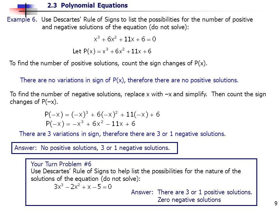 Example 6. Use Descartes' Rule of Signs to list the possibilities for the number of positive and negative solutions of the equation (do not solve):