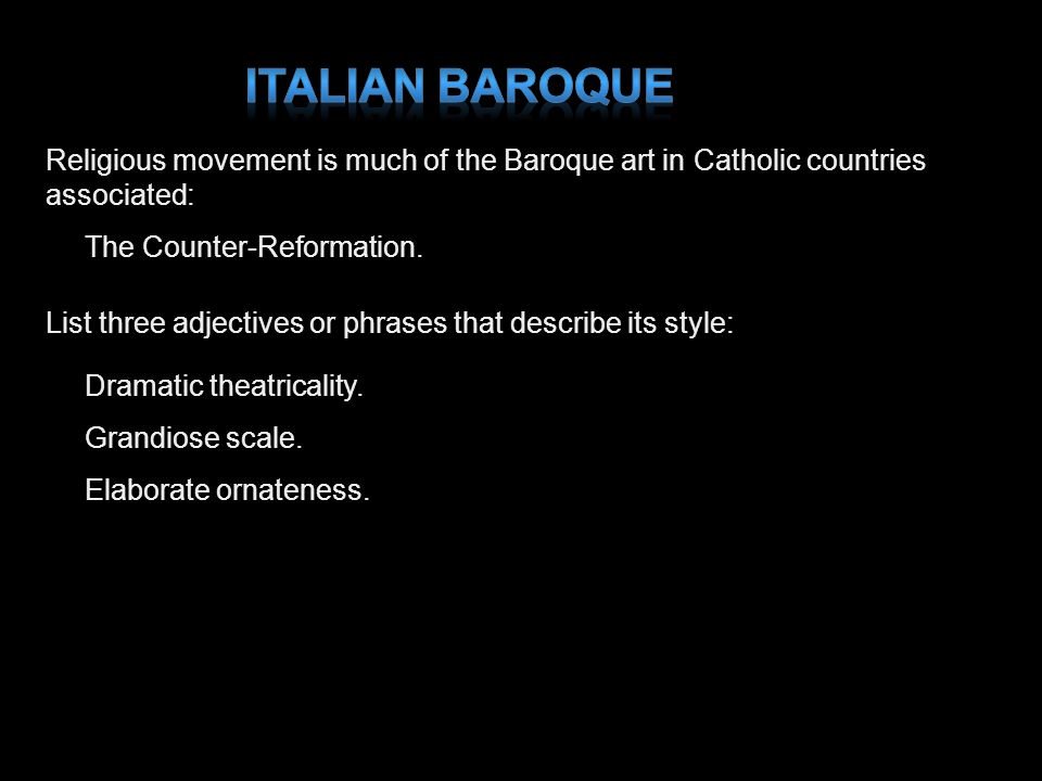 Italian Baroque Religious movement is much of the Baroque art in Catholic countries associated: The Counter-Reformation.