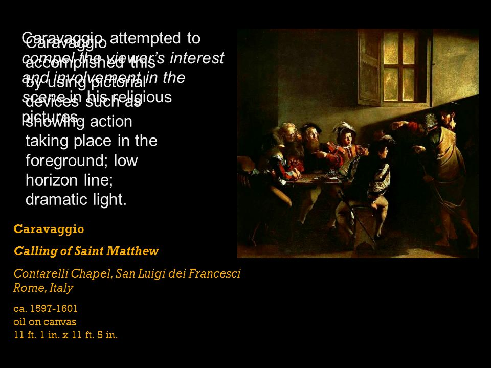 Caravaggio attempted to compel the viewer's interest and involvement in the scene in his religious pictures.