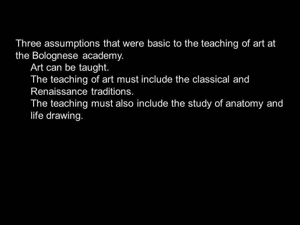 Three assumptions that were basic to the teaching of art at the Bolognese academy.