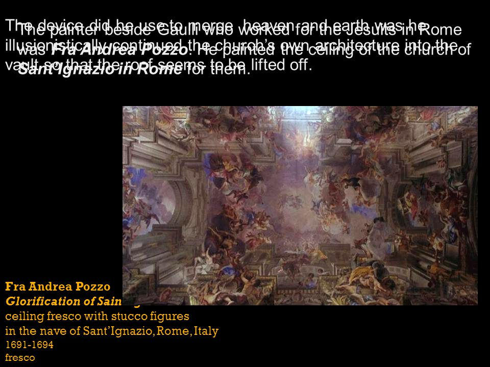 The device did he use to merge heaven and earth was he illusionistically continued the church's own architecture into the vault so that the roof seems to be lifted off.