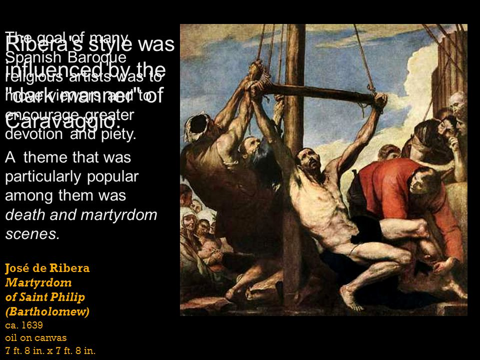 Ribera s style was influenced by the dark manner of Caravaggio.