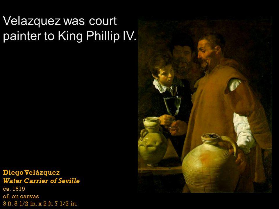 Velazquez was court painter to King Phillip IV.