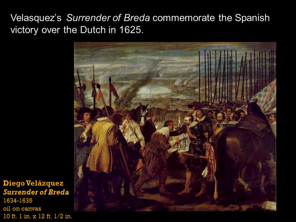 Velasquez's Surrender of Breda commemorate the Spanish victory over the Dutch in 1625.