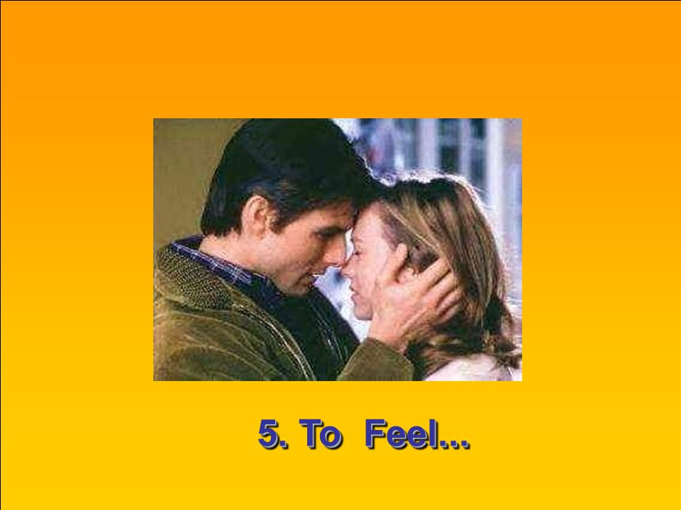 5. To Feel...