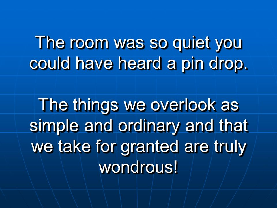 The room was so quiet you could have heard a pin drop