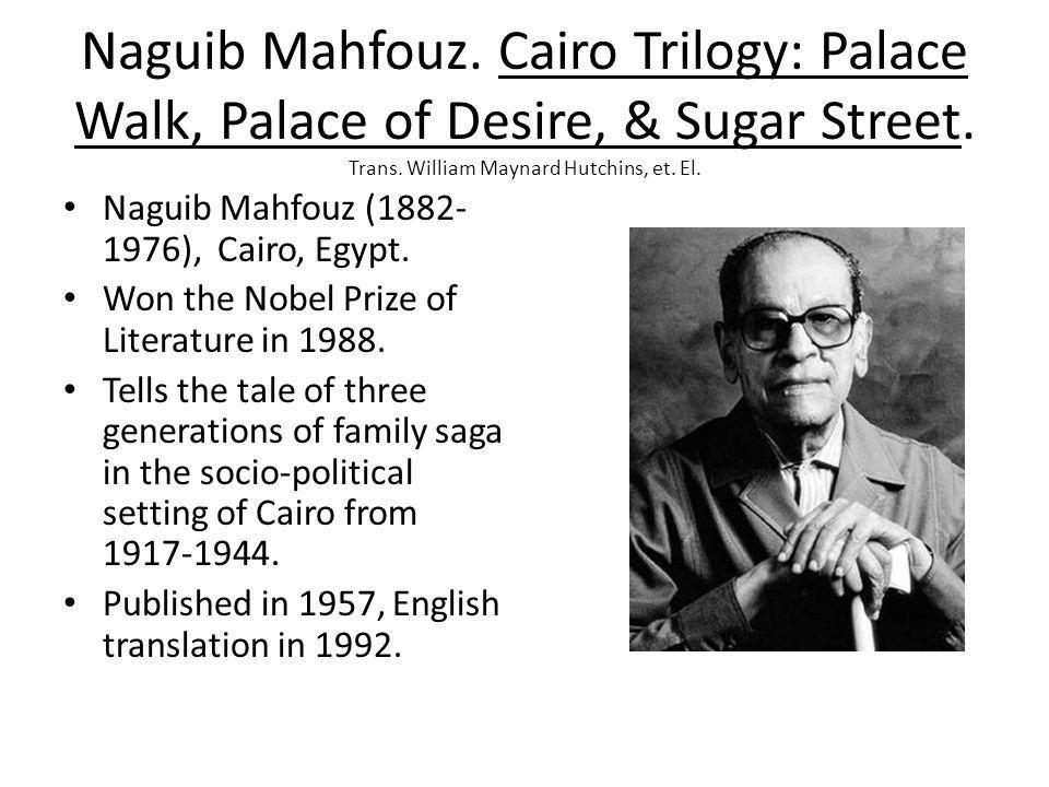 Naguib Mahfouz. Cairo Trilogy: Palace Walk, Palace of Desire, & Sugar Street. Trans. William Maynard Hutchins, et. El.