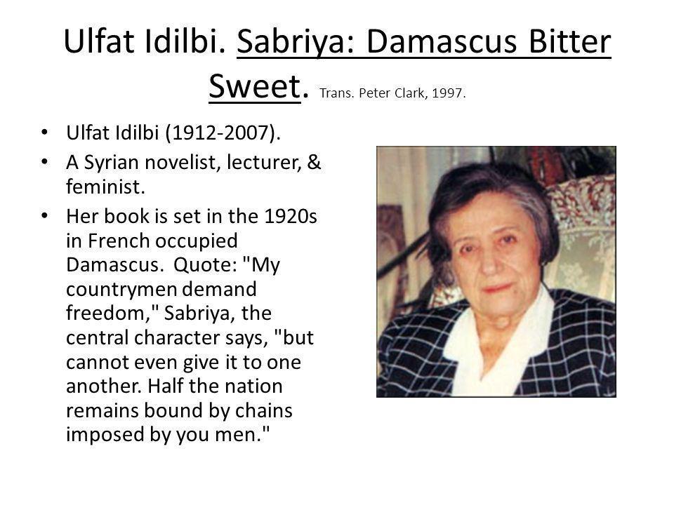 Ulfat Idilbi. Sabriya: Damascus Bitter Sweet. Trans. Peter Clark, 1997.