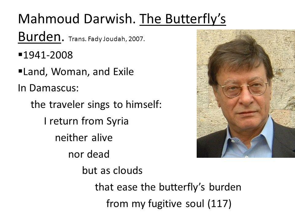 Mahmoud Darwish. The Butterfly's Burden. Trans. Fady Joudah, 2007.