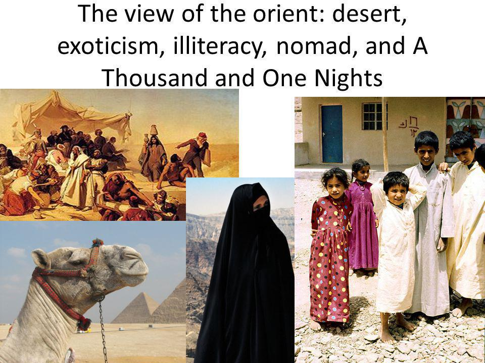 The view of the orient: desert, exoticism, illiteracy, nomad, and A Thousand and One Nights