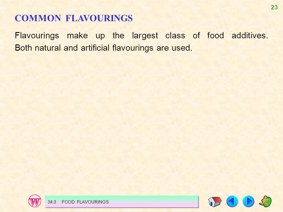 COMMON FLAVOURINGS Flavourings make up the largest class of food additives. Both natural and artificial flavourings are used.