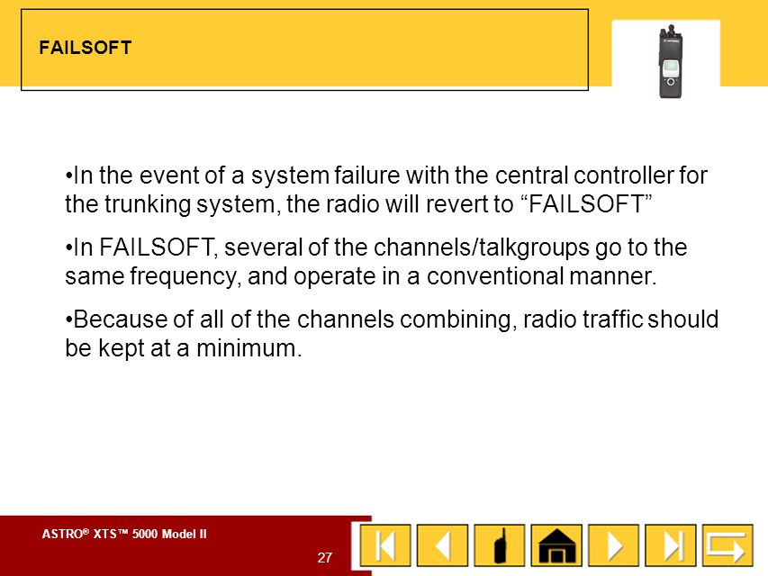 FAILSOFT In the event of a system failure with the central controller for the trunking system, the radio will revert to FAILSOFT